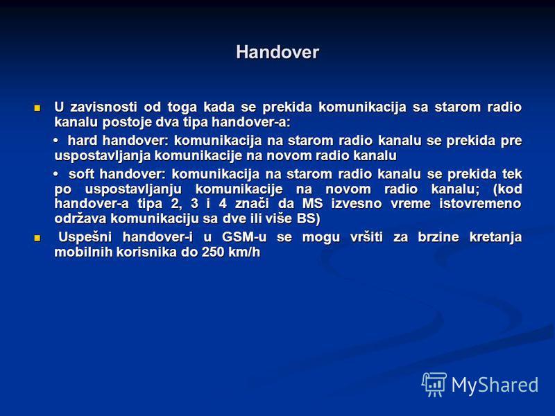Handover U zavisnosti od toga kada se prekida komunikacija sa starom radio kanalu postoje dva tipa handover-a: U zavisnosti od toga kada se prekida komunikacija sa starom radio kanalu postoje dva tipa handover-a: hard handover: komunikacija na starom