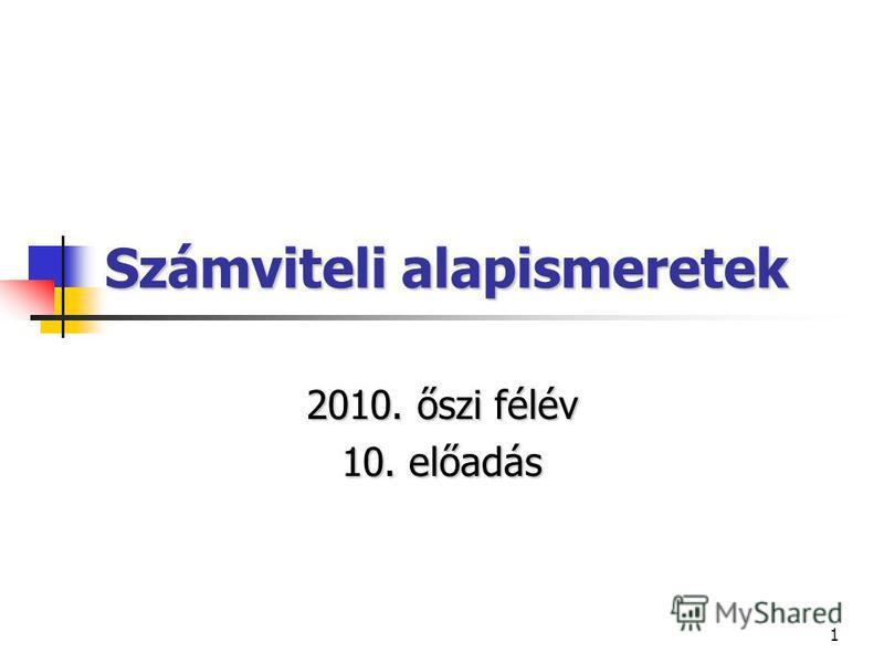 1 Számviteli alapismeretek 2010. őszi félév 10. előadás