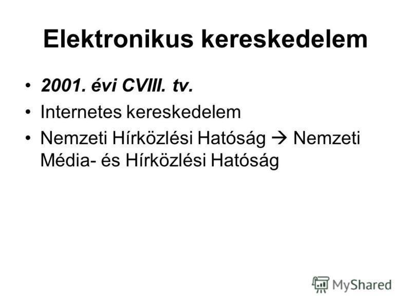 Elektronikus kereskedelem 2001. évi CVIII. tv. Internetes kereskedelem Nemzeti Hírközlési Hatóság Nemzeti Média- és Hírközlési Hatóság