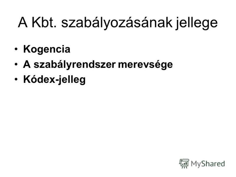 A Kbt. szabályozásának jellege Kogencia A szabályrendszer merevsége Kódex-jelleg
