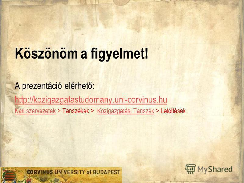 Köszönöm a figyelmet! A prezentáció elérhető: http://kozigazgatastudomany.uni-corvinus.hu Kari szervezetekKari szervezetek > Tanszékek > Közigazgatási Tanszék > Letöltések Közigazgatási Tanszék