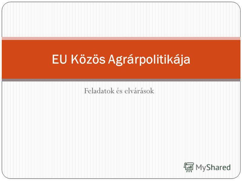 Feladatok és elvárások EU Közös Agrárpolitikája