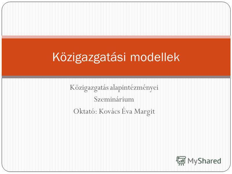Közigazgatás alapintézményei Szeminárium Oktató: Kovács Éva Margit Közigazgatási modellek