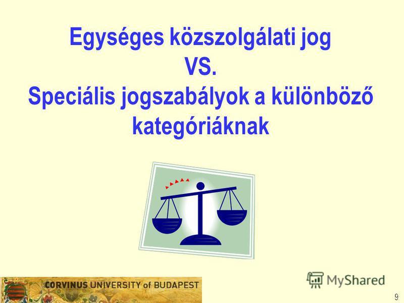 9 Egységes közszolgálati jog VS. Speciális jogszabályok a különböző kategóriáknak
