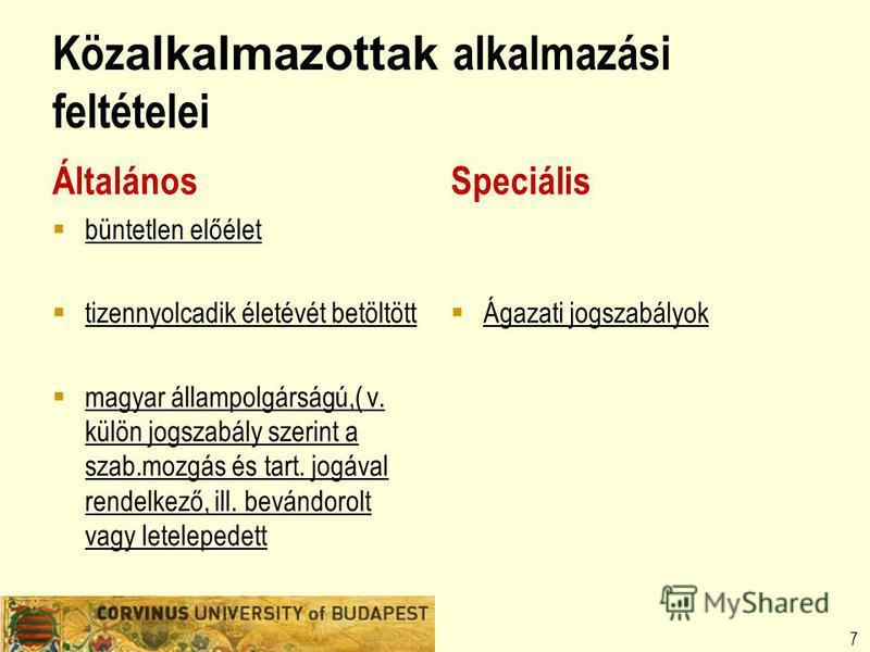 Köz alkalmazottak alkalmazási feltételei Általános büntetlen előélet tizennyolcadik életévét betöltött magyar állampolgárságú,( v. külön jogszabály szerint a szab.mozgás és tart. jogával rendelkező, ill. bevándorolt vagy letelepedett Speciális Ágazat