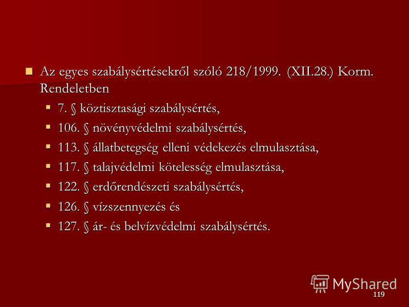 119 Az egyes szabálysértésekről szóló 218/1999. (XII.28.) Korm. Rendeletben Az egyes szabálysértésekről szóló 218/1999. (XII.28.) Korm. Rendeletben 7. § köztisztasági szabálysértés, 7. § köztisztasági szabálysértés, 106. § növényvédelmi szabálysértés