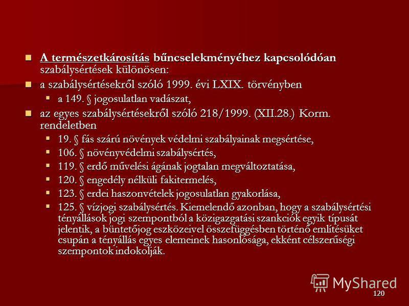 120 A természetkárosítás bűncselekményéhez kapcsolódóan szabálysértések különösen: A természetkárosítás bűncselekményéhez kapcsolódóan szabálysértések különösen: a szabálysértésekről szóló 1999. évi LXIX. törvényben a szabálysértésekről szóló 1999. é