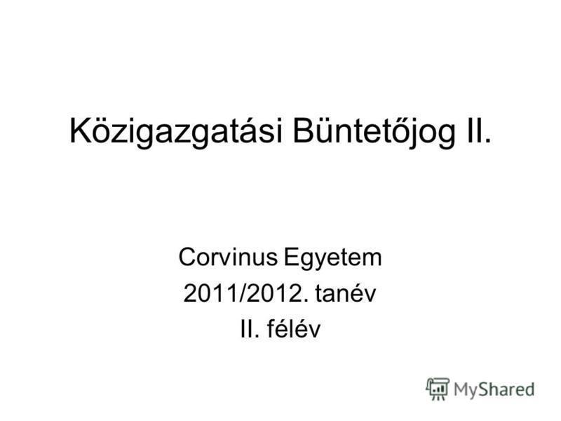 Közigazgatási Büntetőjog II. Corvinus Egyetem 2011/2012. tanév II. félév