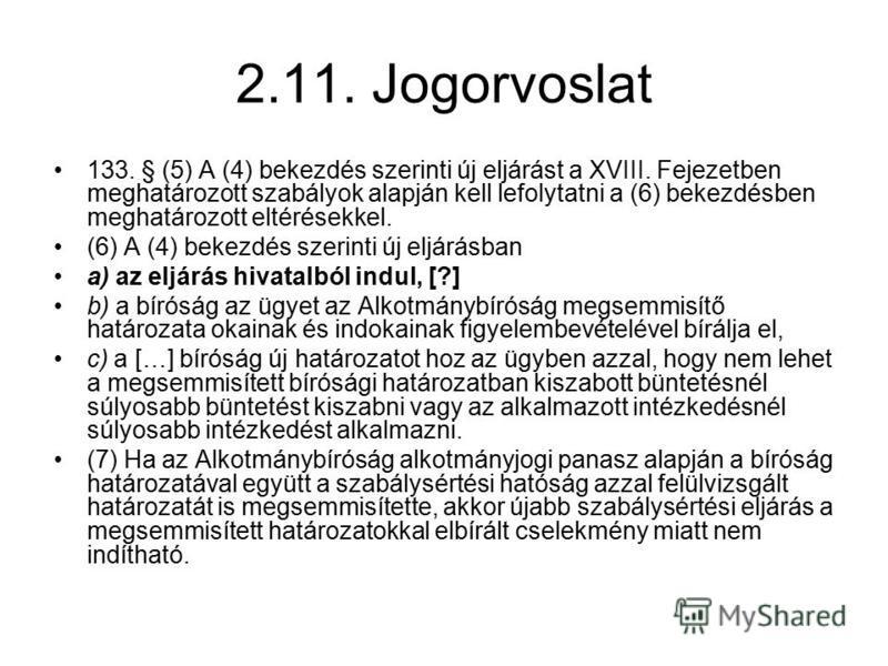2.11. Jogorvoslat 133. § (5) A (4) bekezdés szerinti új eljárást a XVIII. Fejezetben meghatározott szabályok alapján kell lefolytatni a (6) bekezdésben meghatározott eltérésekkel. (6) A (4) bekezdés szerinti új eljárásban a) az eljárás hivatalból ind