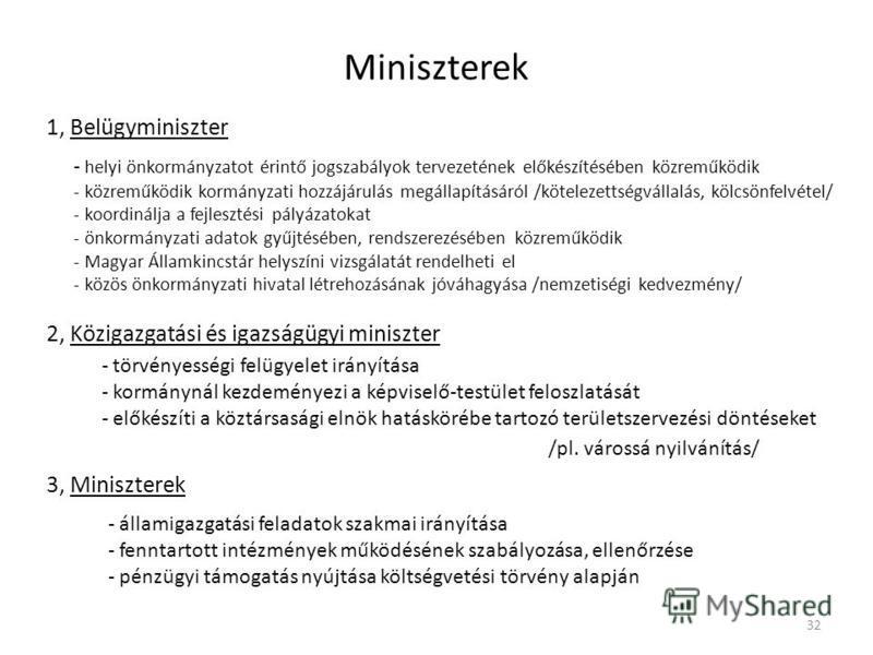 Miniszterek 1, Belügyminiszter - helyi önkormányzatot érintő jogszabályok tervezetének előkészítésében közreműködik - közreműködik kormányzati hozzájárulás megállapításáról /kötelezettségvállalás, kölcsönfelvétel/ - koordinálja a fejlesztési pályázat