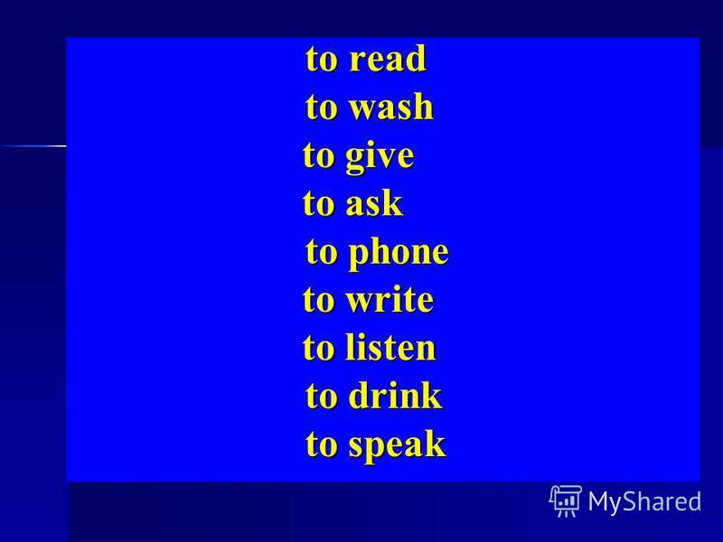 to read to read to wash to wash to give to give to ask to ask to phone to phone to write to write to listen to listen to drink to drink to speak to speak