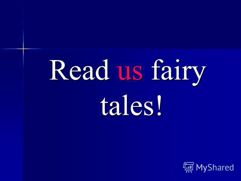 Read us fairy tales!