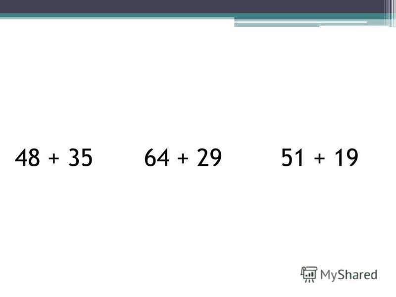 48 + 35 64 + 29 51 + 19