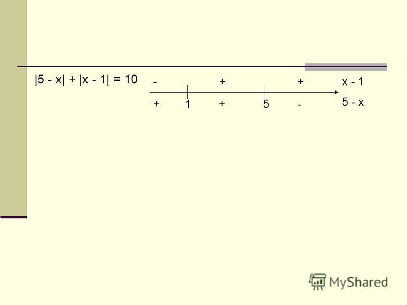+ 1 + 5 - x - 1 5 - x - + + |5 - x| + |x - 1| = 10