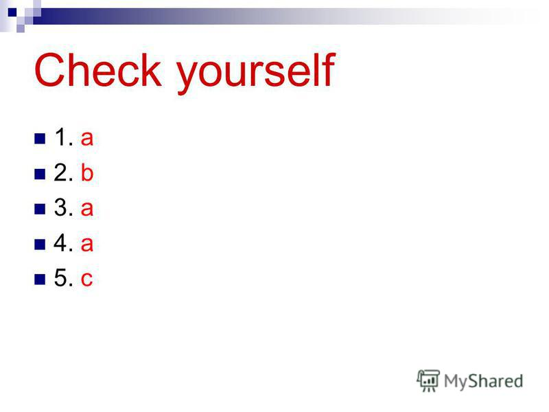 Check yourself 1. a 2. b 3. a 4. a 5. c