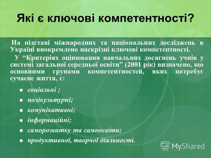 Які є ключові компетентності? На підставі міжнародних та національних досліджень в Україні виокремлено наскрізні ключові компетентності. У Критеріях оцінювання навчальних досягнень учнів у системі загальної середньої освіти (2001 рік) визначено, що о