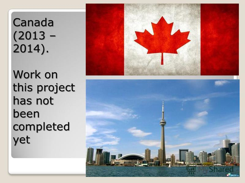 Canada (2013 – 2014). Work on this project has not been completed yet