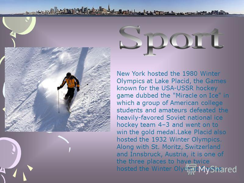 New York hosted the 1980 Winter Olympics at Lake Placid, the Games known for the USA-USSR hockey game dubbed the