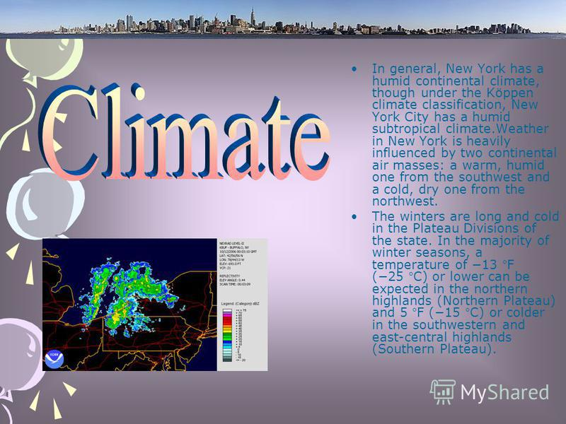 In general, New York has a humid continental climate, though under the Köppen climate classification, New York City has a humid subtropical climate.Weather in New York is heavily influenced by two continental air masses: a warm, humid one from the so