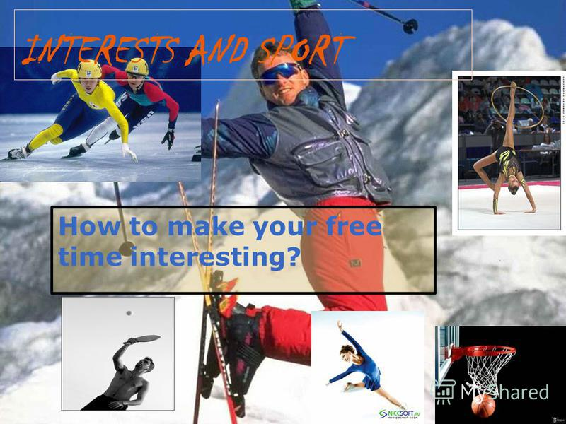 How to make your free time interesting? INTERESTS AND SPORT
