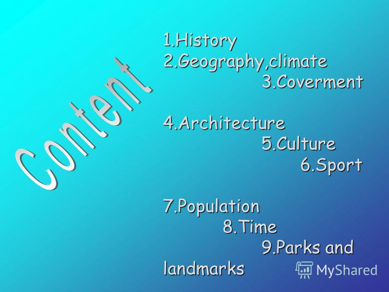 1.History 2.Geography,climate 3.Coverment 4.Architecture 5.Culture 6.Sport 7.Population 8.Time 9.Parks and landmarks