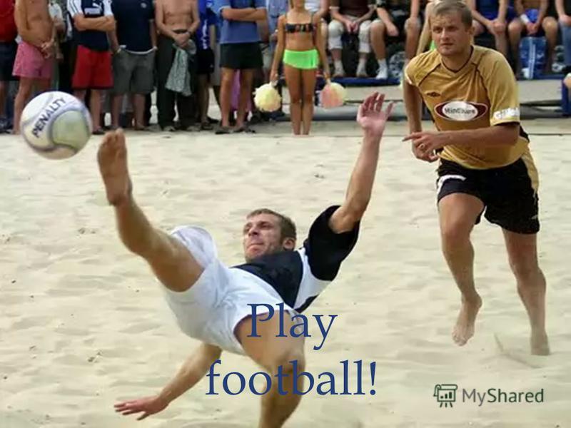 Play football!