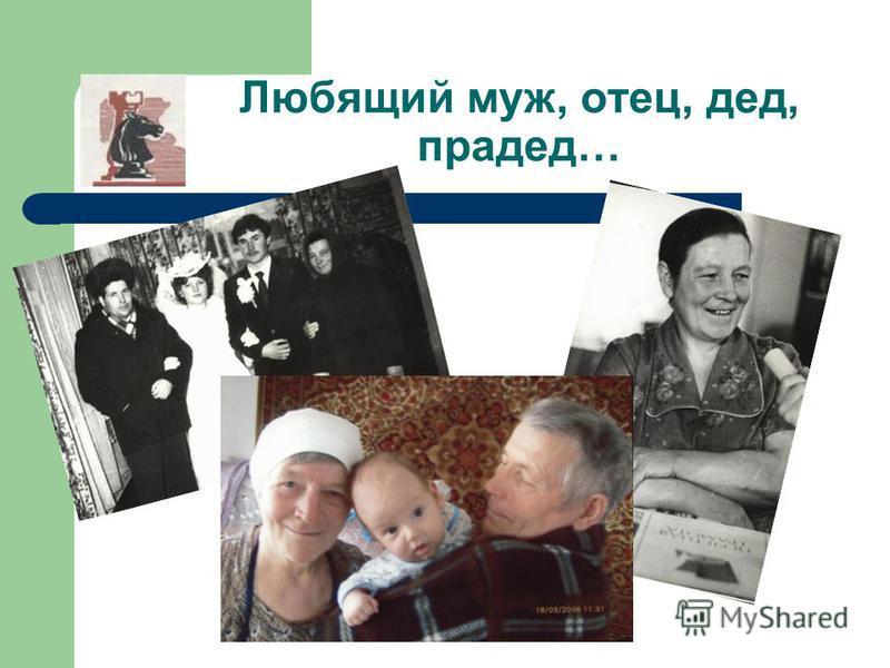 Любящий муж, отец, дед, прадед…