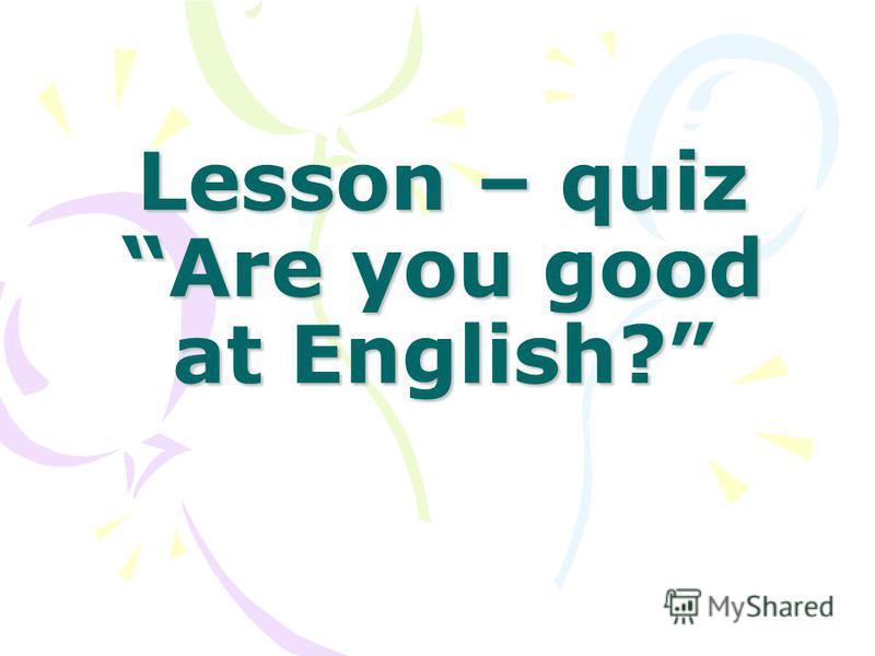 Lesson – quiz Are you good at English?