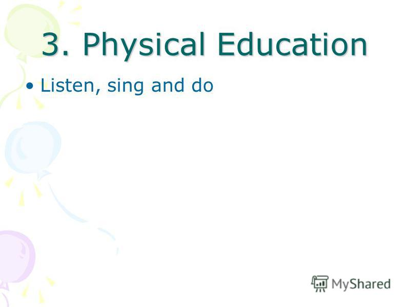 3. Physical Education Listen, sing and do
