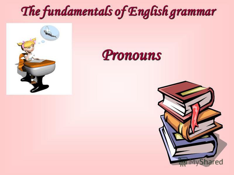 The fundamentals of English grammar Pronouns
