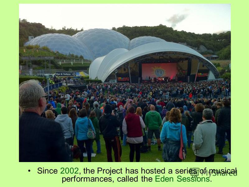 Since 2002, the Project has hosted a series of musical performances, called the Eden Sessions.