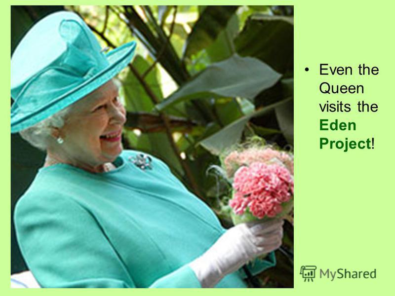 Even the Queen visits the Eden Project!