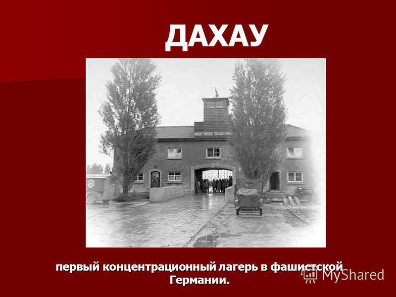 ДАХАУ первый концентрационный лагерь в фашистской Германии.