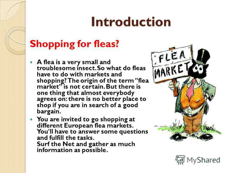 Introduction Shopping for fleas? A flea is a very small and troublesome insect. So what do fleas have to do with markets and shopping? The origin of the term