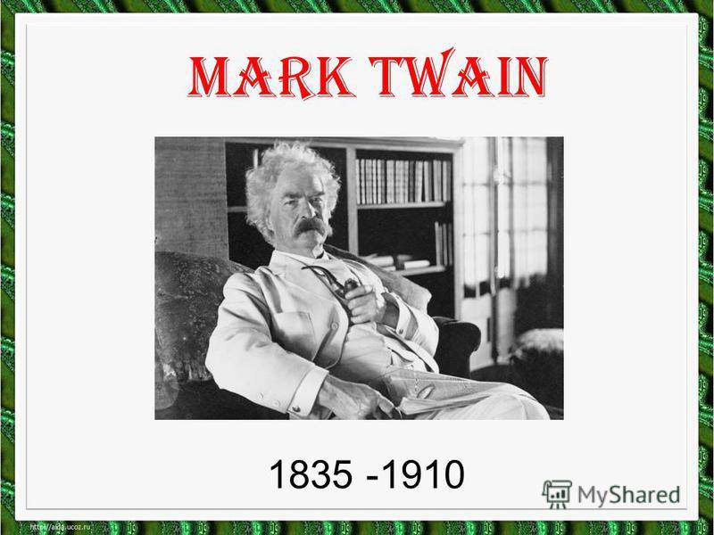 Mark Twain 1835 -1910