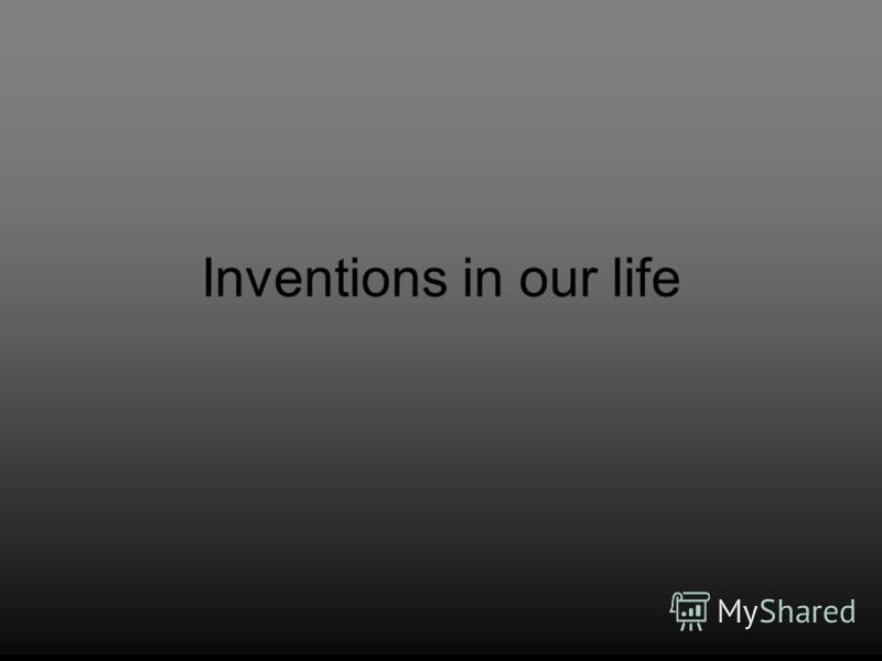 Inventions in our life