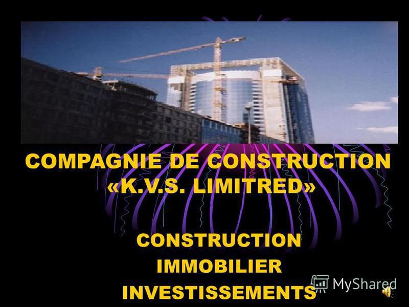 CONSTRUCTION IMMOBILIER INVESTISSEMENTS COMPAGNIE DE CONSTRUCTION «K.V.S. LIMITRED»