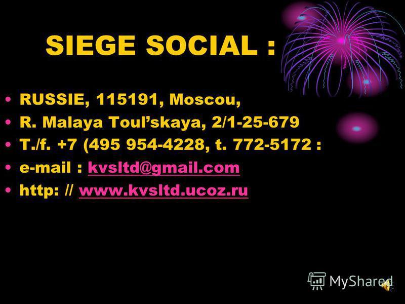 SIEGE SOCIAL : RUSSIE, 115191, Moscou, R. Malaya Toulskaya, 2/1-25-679 T./f. +7 (495 954-4228, t. 772-5172 : e-mail : kvsltd@gmail.comkvsltd@gmail.com http: // www.kvsltd.ucoz.ruwww.kvsltd.ucoz.ru