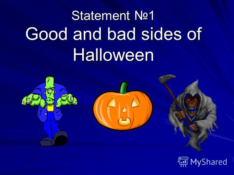 Statement 1 Good and bad sides of Halloween