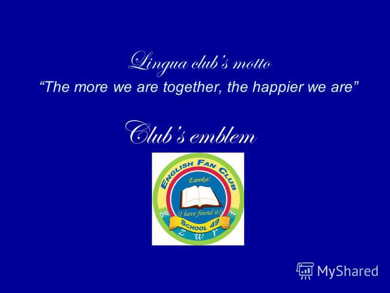 Lingua clubs motto The more we are together, the happier we are Clubs emblem