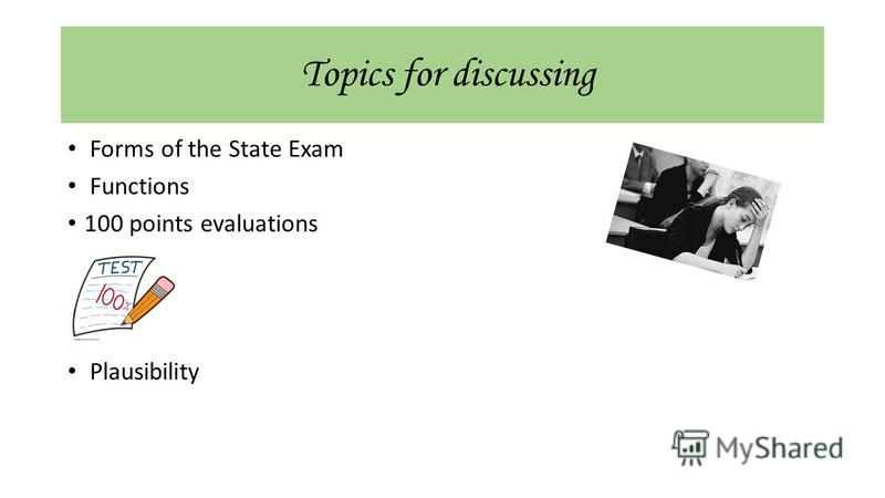 Topics for discussing Forms of the State Exam Functions 100 points evaluations Plausibility