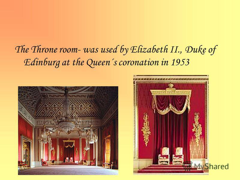 The Throne room- was used by Elizabeth II., Duke of Edinburg at the Queen´s coronation in 1953