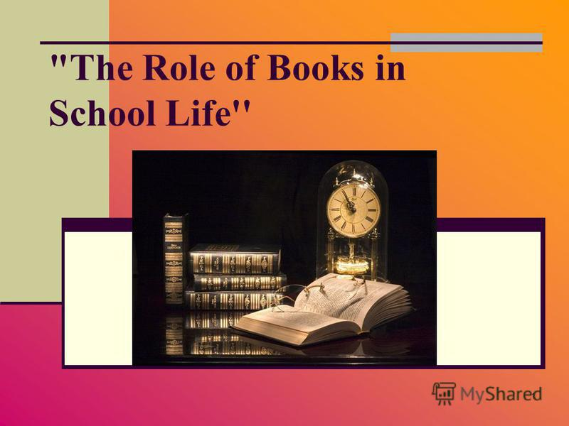 1 The Role of Books in School Life''
