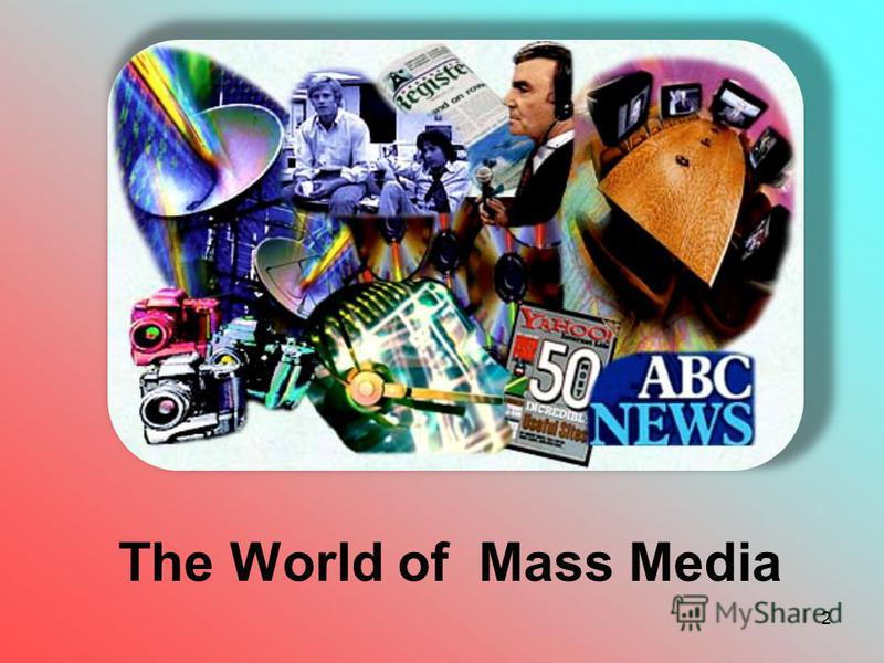 2 The World of Mass Media