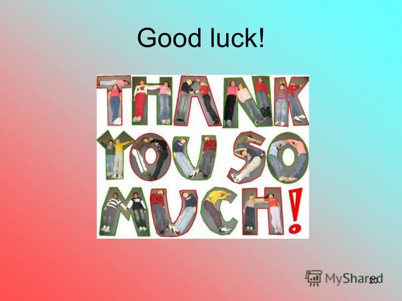 20 Good luck!