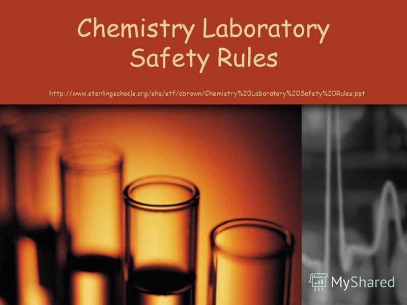Chemistry Laboratory Safety Rules http://www.sterlingschools.org/shs/stf/cbrown/Chemistry%20Laboratory%20Safety%20Rules.ppt