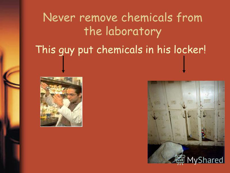 Never remove chemicals from the laboratory This guy put chemicals in his locker!