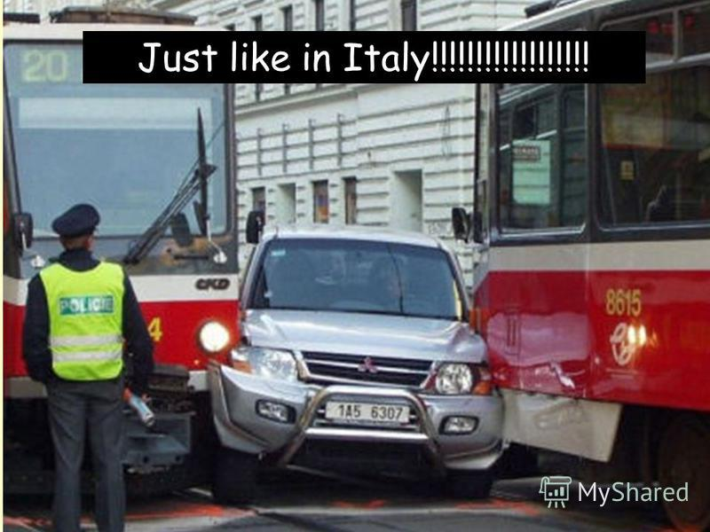 Drivers know that there are some rules and driving can be chaotic but still ordinate... Just like in Italy!!!!!!!!!!!!!!!!!!
