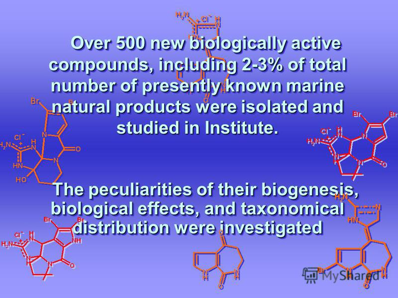 Over 500 new biologically active compounds, including 2-3% of total number of presently known marine natural products were isolated and studied in Institute. The peculiarities of their biogenesis, biological effects, and taxonomical distribution were