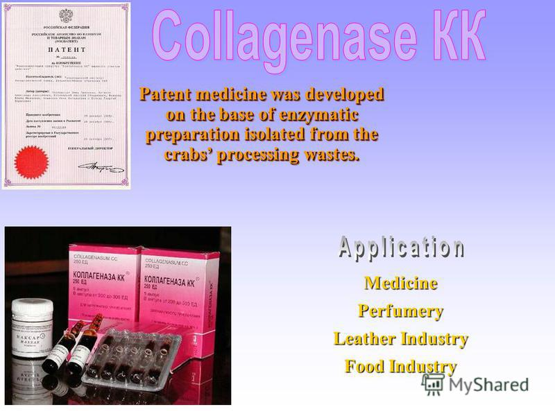 MedicinePerfumery Leather Industry Food Industry Patent medicine was developed on the base of enzymatic preparation isolated from the crabs processing wastes.